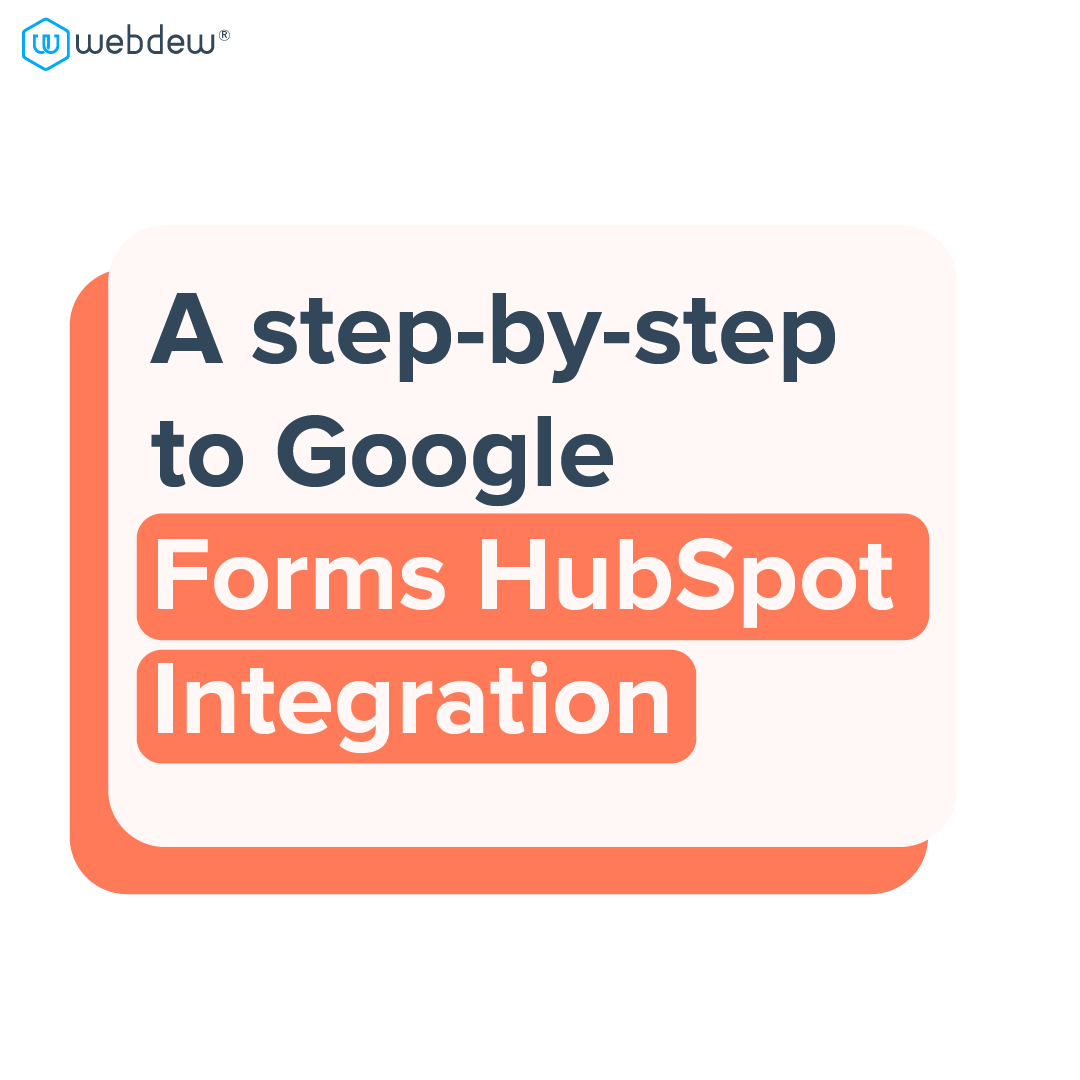 1- a step by step to google forms HubSpot integration