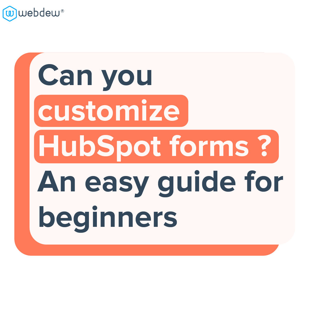 1- can you customize HubSpot forms