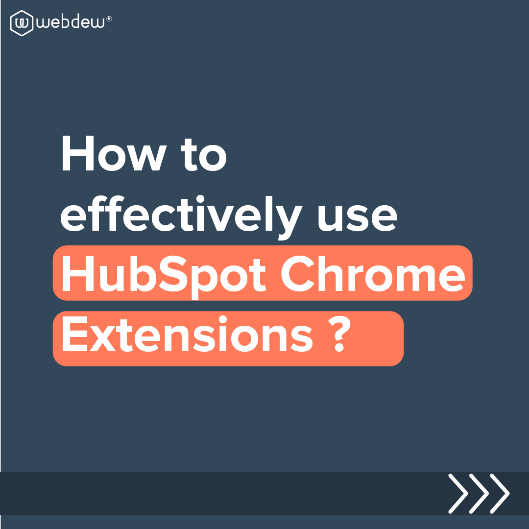 1- how to effectively use HubSpot che=rome extensions