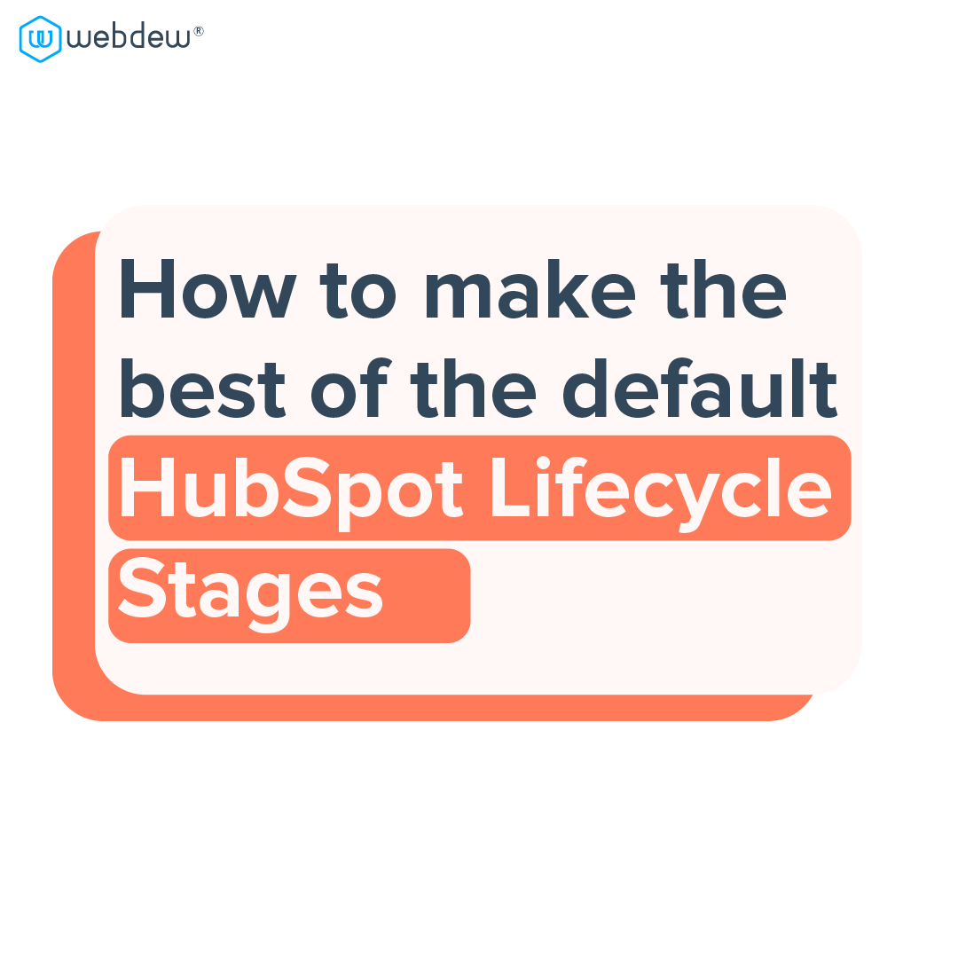 1- how to make the best of the default HubSpot lifecycle stages