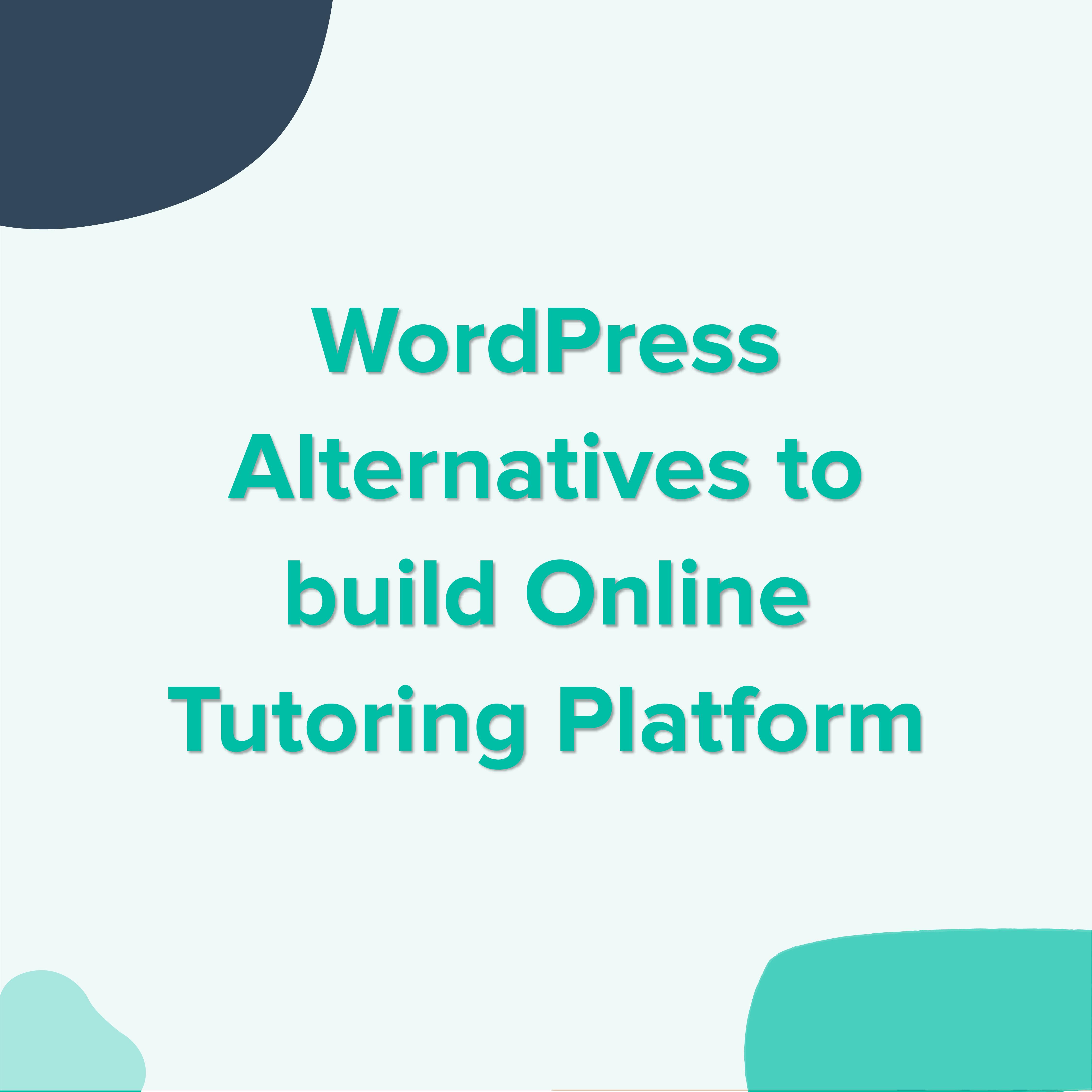 wordpress-alternatives-to-build-online-tutoring-platform