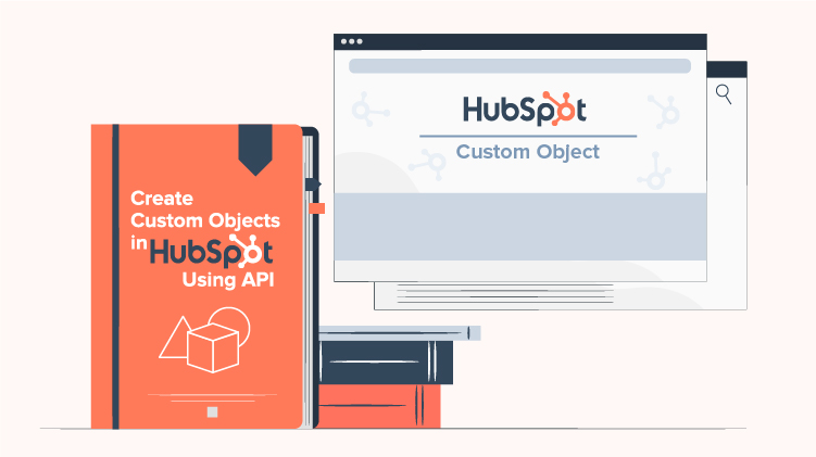 Create custom objects in HubSpot using API with this easy guide