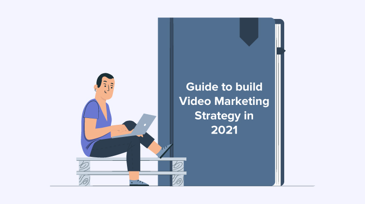 Guide to build an effective Video Marketing Strategy in 2021