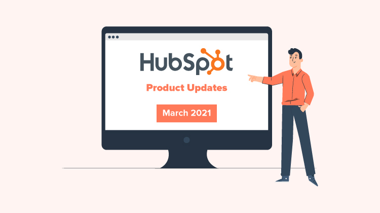 HubSpot Product Updates March 2021